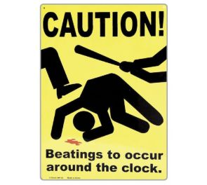 Caution! Beatings to occur around the clock -peltikyltti